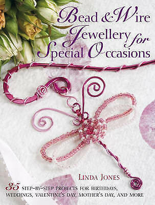 Bead and Wire Jewellery for Special Occasions: 35 Step-by-step Projects for Birt