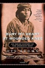Bury My Heart at Wounded Knee : An Indian History of the American West by Dee Alexander Brown (2007, Paperback)