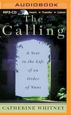 The Calling : A Year in the Life of an Order of Nuns by Catherine Whitney...