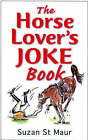 The Horse Lover's Joke Book: Over 400 Gems of Horse-related Humour by Suzan St.Maur (Paperback, 2001)