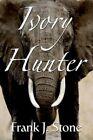 Ivory Hunter 9780595360369 by Frank J. Stone Paperback