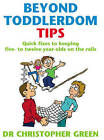 Beyond Toddlerdom Tips: Quick Fixes to Keeping Five to Twelve Year-olds on the Rails by Christopher Green (Paperback, 2004)