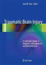 Traumatic Brain Injury : A Clinician's Guide to Diagnosis, Management, and...