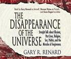 The Disappearance of the Universe: Straight Talk About Illusions, Past Lives, Religion, Sex, Politics, and the Miracles of Forgiveness by Gary R. Renard (CD-Audio, 2006)