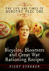 Bicycles, Bloomers and Great War Rationing Recipes: The Life and Times of Dorothy Peel OBE by Vicky Straker (Hardback, 2016)