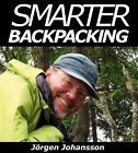 Smarter Backpacking: Or How Every Backpacker Can Apply Lightweight Trekking and Ultralight Hiking Techniques by Jorgen Johansson (Paperback, 2010)