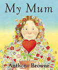 My Mum by Anthony Browne (Paperback, 2006)