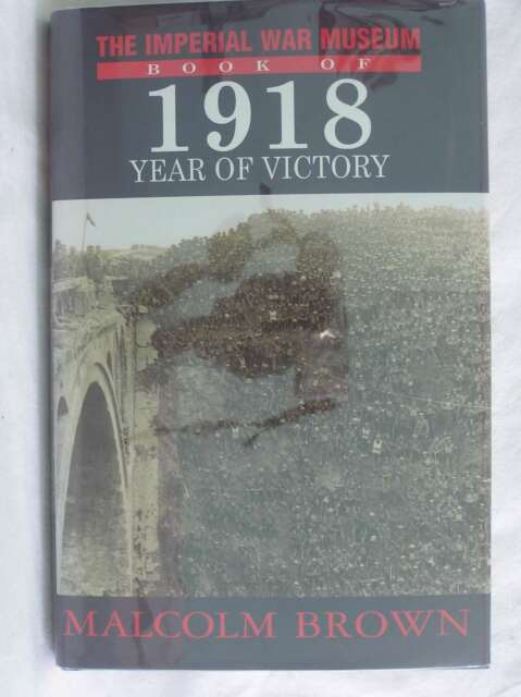 Imperial War Museum Book of 1918: Year of Victory, The Imperial War Museum,Brown