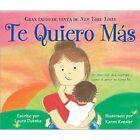Te Quiero Mas by Laura Duksta (Board book, 2013)