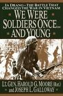 We Were Soldiers Once... and Young : Ia Drang - The Battle That Changed the War in Vietnam by Harold G. Moore and Joseph L. Galloway (1992, Hardcover)
