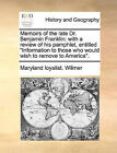 Memoirs of the Late Dr. Benjamin Franklin: With a Review of His Pamphlet, Entitled Information to Those Who Would Wish to Remove to America. by Maryland Loyalist Wilmer (Paperback / softback, 2010)