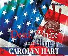 Dead, White, and Blue by Carolyn Hart (CD-Audio, 2013)