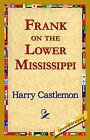 Frank on the Lower Mississippi by Harry Castlemon (Hardback, 2006)