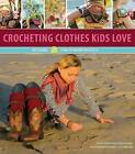 Crocheting Clothes Kids Love: Includes 28 Fun-to-Wear Projects by Shelby Allaho, Ellen Gormley (Paperback, 2014)