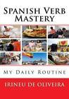 Spanish Verb Mastery: My Daily Routine by Irineu De Oliveira Jnr (Paperback / softback, 2013)