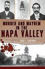 Murder and Mayhem in the Napa Valley by Todd L Shulman (Paperback / softback, 2012)