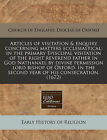 Articles of Visitation & Enquiry Concerning Matters Ecclesiastical  : In the Primary Episcopal Visitation of the Right Reverend Father in God Nathanael by Divine Permission Lord Bishop of Oxford. in the Second Year of His Consecration. (1672) by Church of England Diocese of Oxford (Paperback / softback, 2010)