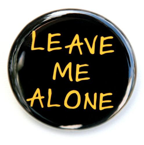 "LEAVE ME ALONE Button Pinback Badge 1.5/"" Punk"