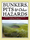 Bunkers, Pits and Other Hazards: A Guide to the Design, Maintenance and Preservation of Golf's Essential Elements by Mark Fine, Forrest L. Richardson (Hardback, 2006)