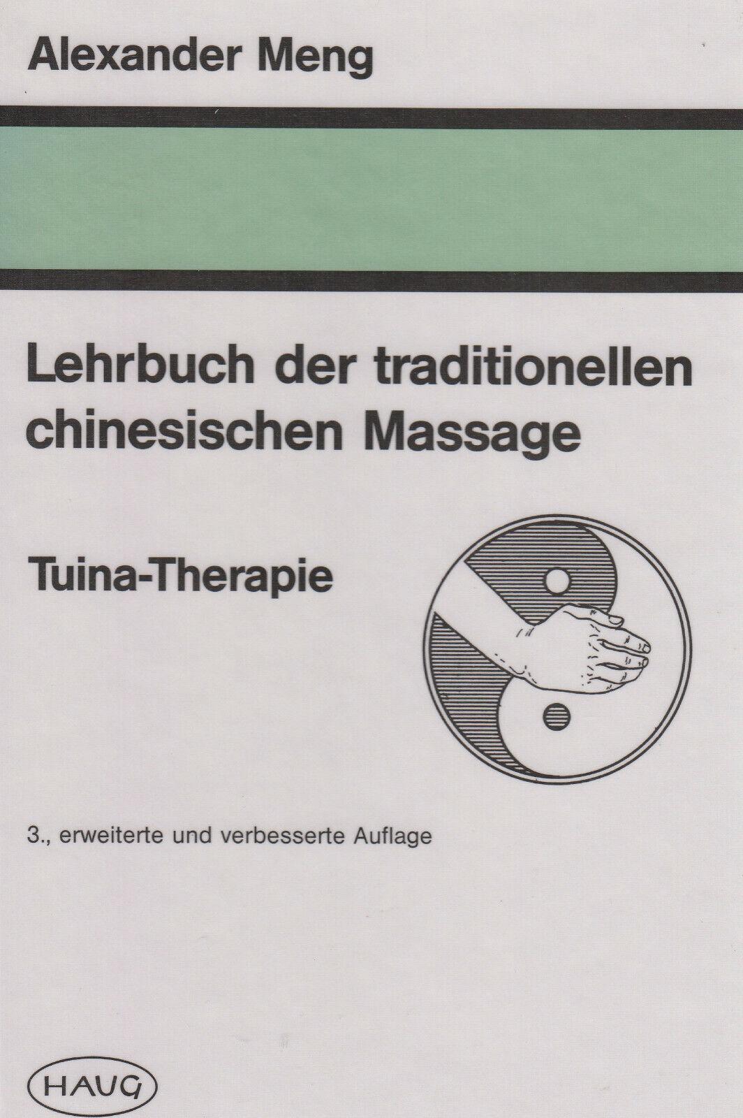 Lehrbuch der traditionellen chinesischen Massage Tuina-Therapie Alexander Meng - Alexander Meng