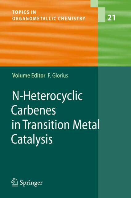 N-Heterocyclic Carbenes in Transition Metal Catalysis, Frank Glorius