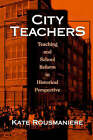 City Teachers: Teaching and School Reform in Historical Perspective by Kate Rousmaniere (Paperback, 1997)