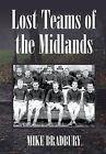 Lost Teams of the Midlands by Mike Bradbury (Hardback, 2013)