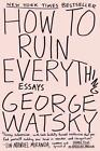 How to Ruin Everything von George Watsky (2016, Taschenbuch)