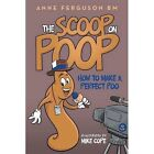 The Scoop on Poop: How to Make a Perfect Poo by Anne Ferguson Bm (Paperback, 2015)
