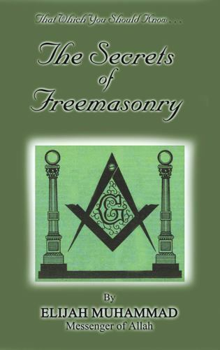 THE SECRETS OF FREEMASONRY: That Which You Should Know, Muhammad, Elijah, Good B