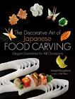 The Decorative Art of Japanese Food Carving : Elegant Garnishes for All Occasions by Hiroshi Nagashima (2009, Hardcover)