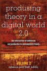 Produsing Theory in a Digital World 2.0: The Intersection of Audiences and Production in Contemporary Theory: Volume 2 by Peter Lang Publishing Inc (Hardback, 2015)