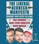 The Liberal Redneck Manifesto: Draggin' Dixie Outta the Dark by Corey Ryan Forrester, Drew Morgan, Trae Crowder (CD-Audio, 2016)