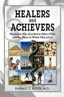 Healers and Achievers: Physicians Who Excelled in Other Fields and the Times in Which They Lived by Raphael S Bloch, Raphael S Bloch M D (Paperback / softback, 2012)