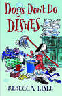 Dogs Don't Do Dishes by Rebecca Lisle (Paperback, 2004)