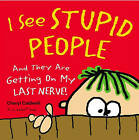 I See Stupid People: And They Are Getting on My Last Nerve! by Cheryl Caldwell (Hardback, 2009)