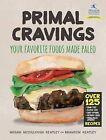 Primal Cravings: Your Favorite Foods Made Paleo by Brandon And Megan Keatley, Megan McCullough Keatley (Hardback, 2013)