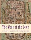 The Wars of the Jews: History of the Destruction of Jerusalem by Flavius Josephus (Paperback / softback, 2013)