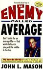 An Enemy Called Average : Don't Settle for an Average Life, God Wants to Launch You Past the Middle to the Top by John L. Mason (1990, Paperback)