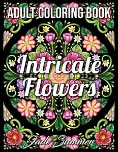 Intricate Flowers: An Adult Coloring Book by Jade Summer ...
