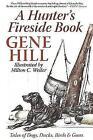 A Hunter's Fireside Book: Tales of Dogs, Ducks, Birds & Guns by Gene Hill (Paperback, 2015)