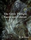 The Celtic Twilight: Faerie and Folklore by W B Yeats (Paperback / softback, 2013)