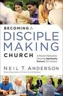 Becoming a Disciple-Making Church: A Proven Method for Growing Spiritually Mature Christians by Neil T Anderson (Paperback / softback, 2016)