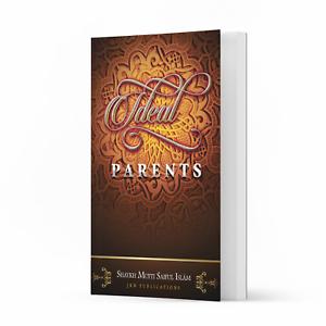 Ideal Parents by Shaykh Mufti Saiful Islam
