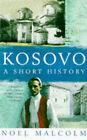Kosovo: A Short History by Noel Malcolm (Paperback, 1998)