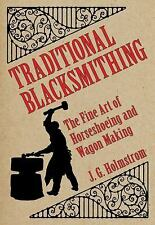 Traditional Blacksmithing: The Fine Art of Horseshoeing and Wagon Making by Hol