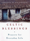 Celtic Blessings: Prayers for Everyday Life by Ray Simpson (Paperback, 2003)
