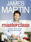 Masterclass: Make Your Home Cooking Easier by James Martin (Hardback, 2011)