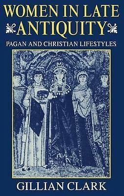 Women in Late Antiquity : Pagan and Christian Lifestyles by Gillian Clark...