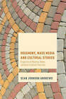 Hegemony, Mass Media and Cultural Studies: Properties of Meaning, Power, and Value in Cultural Production by Sean Johnson Andrews (Paperback, 2016)